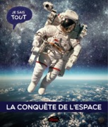 Je sais tout: La conquête de l'espace