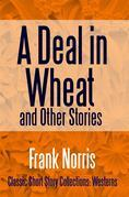 A Deal in Wheat and Other Stories