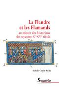 La Flandre et les Flamands au miroir des historiens du royaume (xe-xvesiècle)