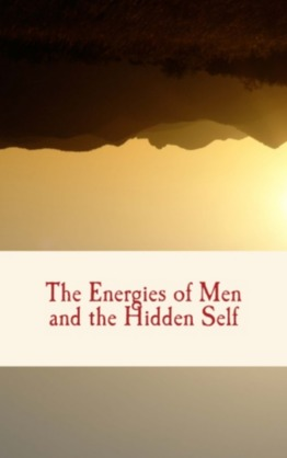 The Energies of Men and The Hidden Self