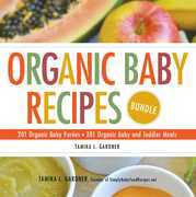 Organic Baby Recipes Bundle: 201 Organic Baby Purées; 201 Organic Baby and Toddler Meals