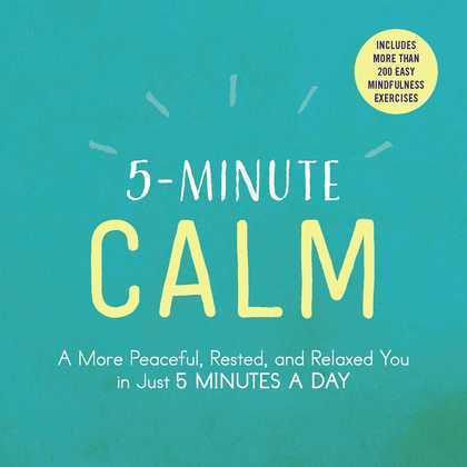 5-Minute Calm: A More Peaceful, Rested, and Relaxed You in Just 5 Minutes a Day