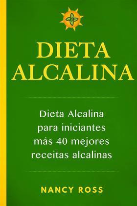 Dieta Alcalina: Dieta Alcalina Para Iniciantes Más  40 Mejores Recetas Alcalinas