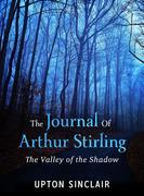 """The Journal of Arthur Stirling : (""""The Valley of the Shadow"""")"""