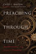 Preaching Through Time: Anachronism as a Way Forward for Preaching