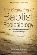 The Beginning of Baptist Ecclesiology: The Foundational Contributions of Thomas Helwys