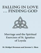 Falling In Love ... Finding God: Marriage and the Spiritual Exercises of St. Ignatius of Loyola
