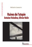 Ruines de l'utopie. Antoine Volodine, Olivier Rolin