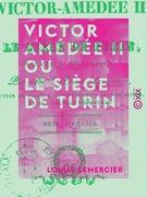 Victor Amédée II ou le Siège de Turin - Nouvelle historique