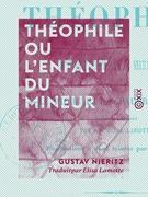 Théophile ou l'Enfant du mineur - Suivi par Le Riche et le Pauvre Lazare