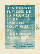 Des Constitutions de la France et du système politique de l'empereur Napoléon