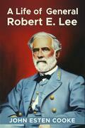 A Life of General Robert E. Lee