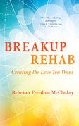 Breakup Rehab: Creating the Love You Want