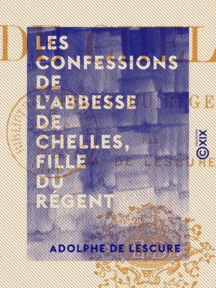 Les Confessions de l'abbesse de Chelles, fille du régent