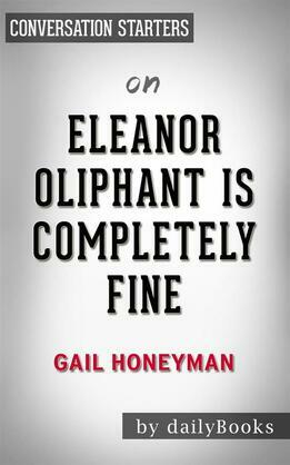 Eleanor Oliphant Is Completely Fine: by Gail Honeyman | Conversation Starters