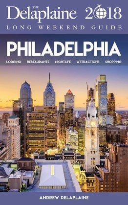 PHILADELPHIA - The Delaplaine 2018 Long Weekend Guide