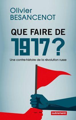 Que faire de 1917 ? Une contre-histoire de a révolution russe