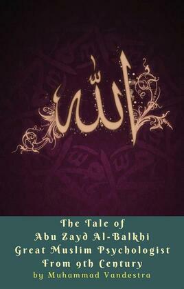 The Tale of Abu Zayd Al-Balkhi Great Muslim Psychologist From 9th Century
