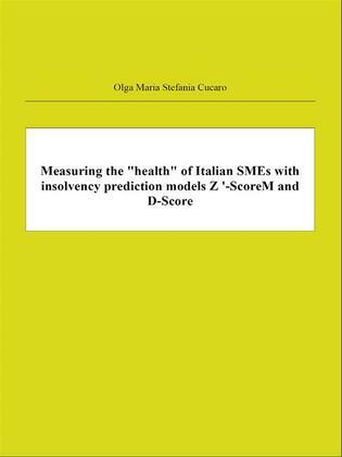 """Measuring the """"health"""" of Italian SMEs with insolvency prediction models Z '-ScoreM and D-Score"""