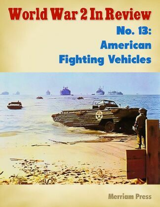 World War 2 In Review No. 13: American Fighting Vehicles