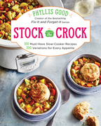 Stock the Crock: 100 Must-Have Slow-Cooker Recipes, 200 Variations for Every Appetite