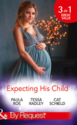Expecting His Child: The Pregnancy Plot / Staking His Claim / A Tricky Proposition (Mills & Boon By Request)