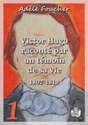 Victor Hugo raconté par un témoin de sa vie