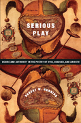 Serious Play: Desire and Authority in the Poetry of Ovid, Chaucer, and Ariosto