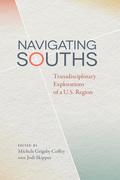 Navigating Souths: Transdisciplinary Explorations of a U.S. Region