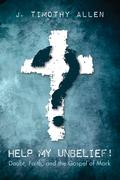 Help My Unbelief!: Doubt, Faith, and the Gospel of Mark