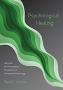 Psychological Healing: Historical and Philosophical Foundations of Professional Psychology