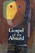 Gospel of the Absurd: Assemblies of Interpretation, Embodiment, and Faithfulness