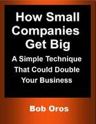 How Small Companies Get Big: A Simple Technique That Could Double Your Business