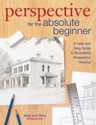 Perspective for the Absolute Beginner: A Clear and Easy Guide to Successful Perspective Drawing