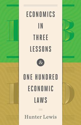 Economics in Three Lessons & One Hundred Economc Laws