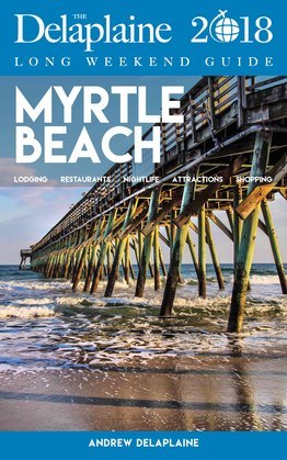 MYRTLE BEACH - The Delaplaine 2018 Long Weekend Guide