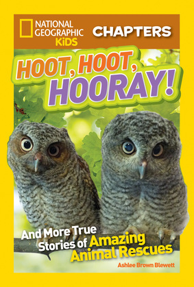National Geographic Kids Chapters: Hoot, Hoot, Hooray!: And More True Stories of Amazing Animal Rescues (National Geographic Kids Chapters)