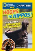 National Geographic Kids Chapters: Hoops to Hippos!: True Stories of a Basketball Star on Safari (National Geographic Kids Chapters)