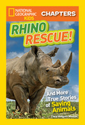 National Geographic Kids Chapters: Rhino Rescue: And More True Stories of Saving Animals (National Geographic Kids Chapters)
