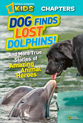 National Geographic Kids Chapters: Dog Finds Lost Dolphins: And More True Stories of Amazing Animal Heroes (National Geographic Kids Chapters)