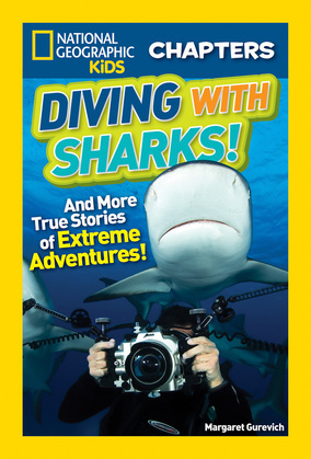 National Geographic Kids Chapters: Diving With Sharks!: And More True Stories of Extreme Adventures! (National Geographic Kids Chapters)