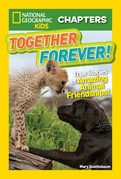 National Geographic Kids Chapters: Together Forever: True Stories of Amazing Animal Friendships! (National Geographic Kids Chapters)