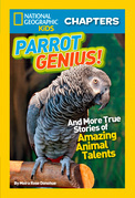 National Geographic Kids Chapters: Parrot Genius: And More True Stories of Amazing Animal Talents (NGK Chapters) (National Geographic Kids Chapters)