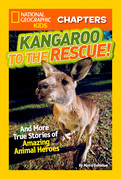 National Geographic Kids Chapters: Kangaroo to the Rescue!: And More True Stories of Amazing Animal Heroes (National Geographic Kids Chapters)