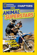 National Geographic Kids Chapters: Animal Superstars: And More True Stories of Amazing Animal Talents (National Geographic Kids Chapters)