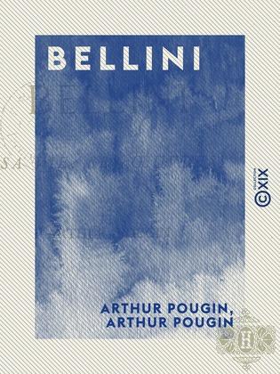 Bellini - Sa vie, ses œuvres