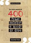 La vera storia di 400 frasi celebri e modi di dire