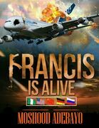 Francis Is Alive