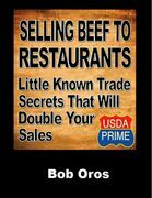 Selling Beef to Restaurants: Little Known Trade Secrets That Will Double Your Sales