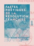 Fastes poëtiques de la Révolution française - Poëme en quatre chants